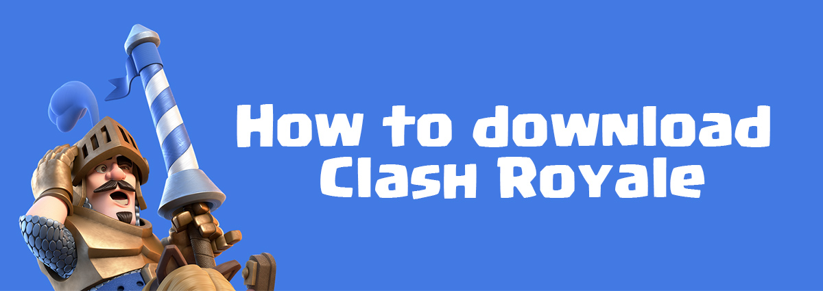 How to download Clash Royale