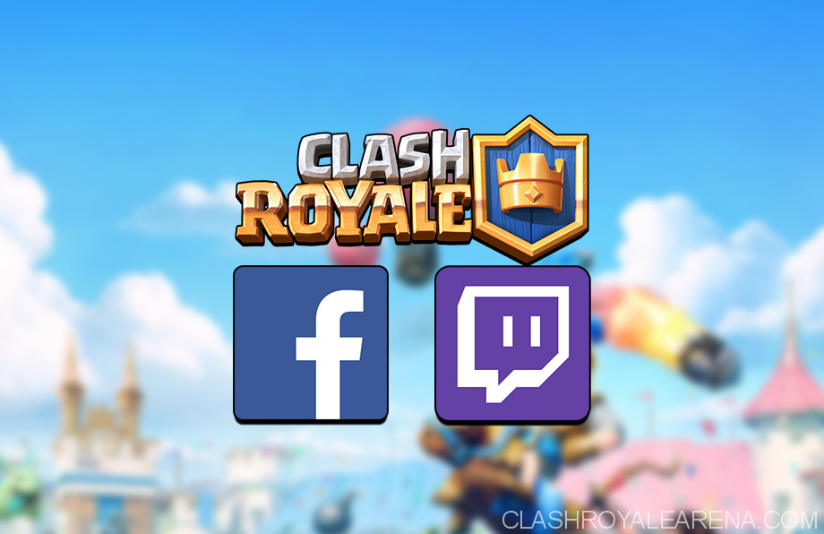 Streaming Clash Royale on Twitch and Facebook
